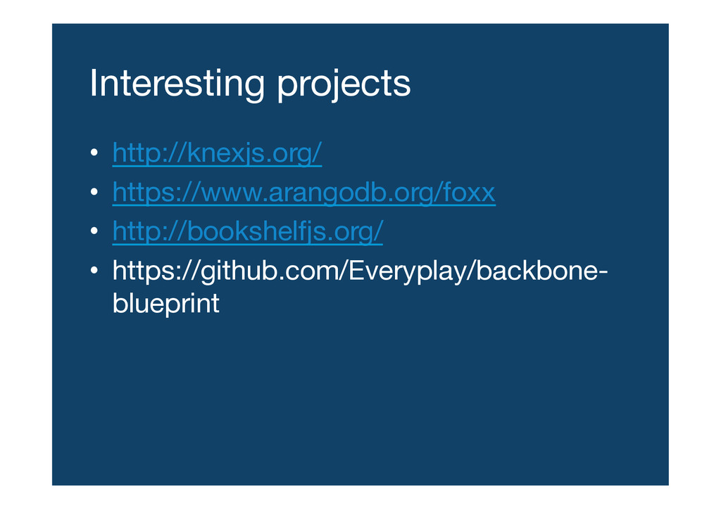 Interesting projects • http://knexjs.org/ •...