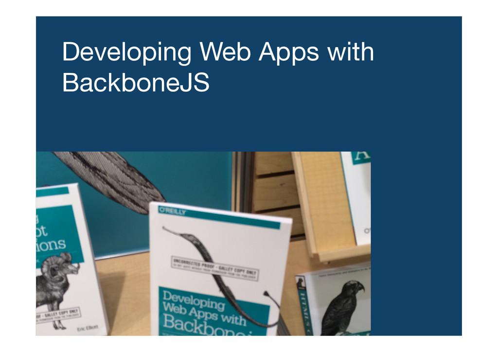 Developing Web Apps with BackboneJS