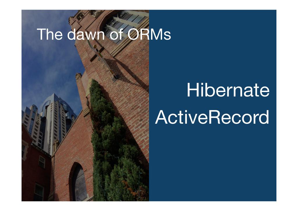 The dawn of ORMs Hibernate ActiveRecord