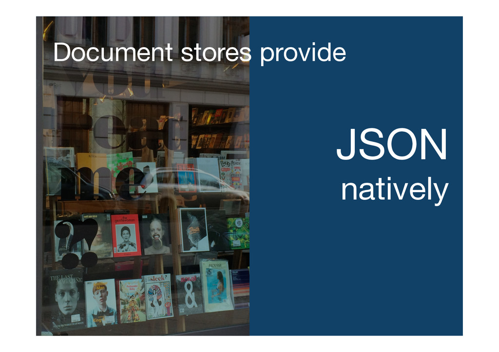 Document stores provide JSON natively