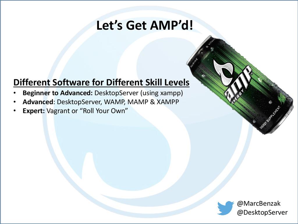 @MarcBenzak @DesktopServer Let's Get AMP'd! Dif...