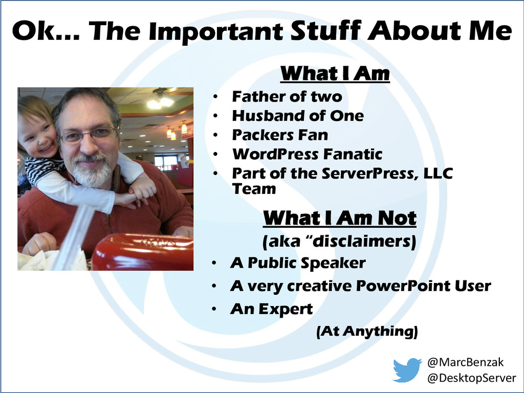 Ok… The Important Stuff About Me • Father of tw...