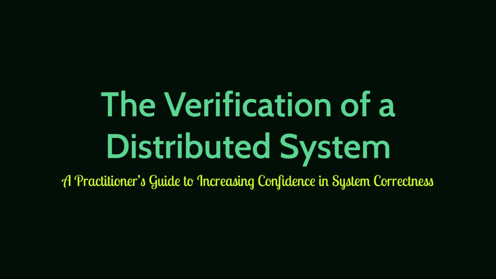 The Verification of a Distributed System A Prac...