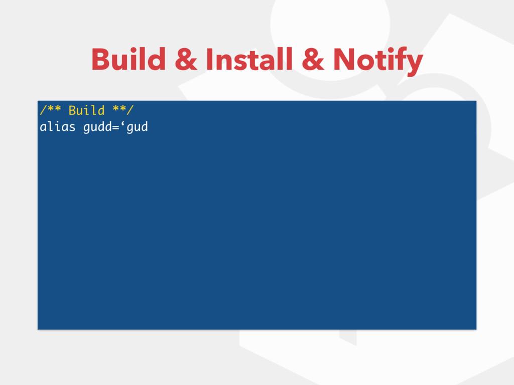 /** Build **/ alias gudd='gud Build & Install &...