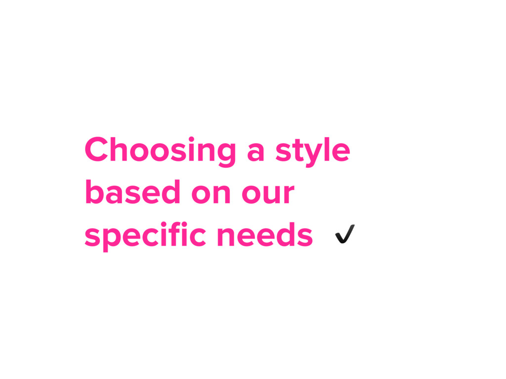 Choosing a style based on our specific needs ✔