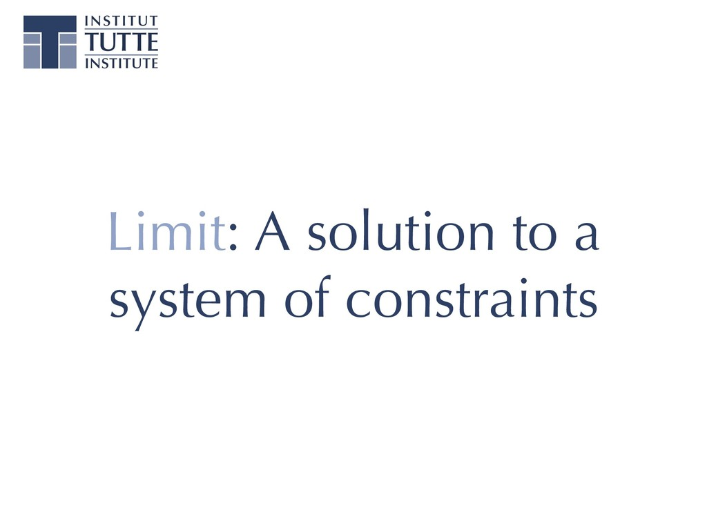 Limit: A solution to a system of constraints