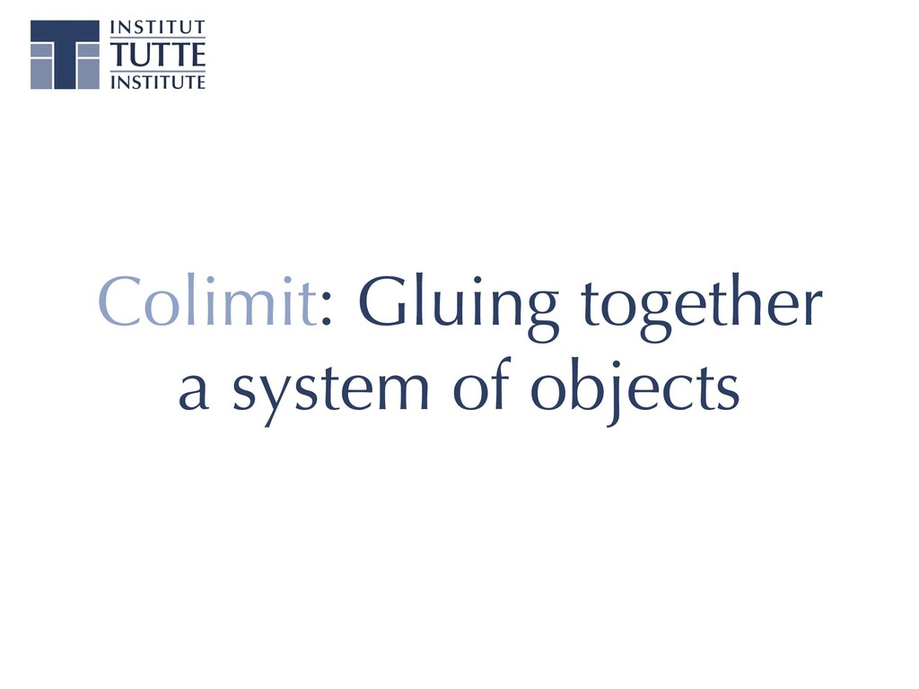 Colimit: Gluing together a system of objects