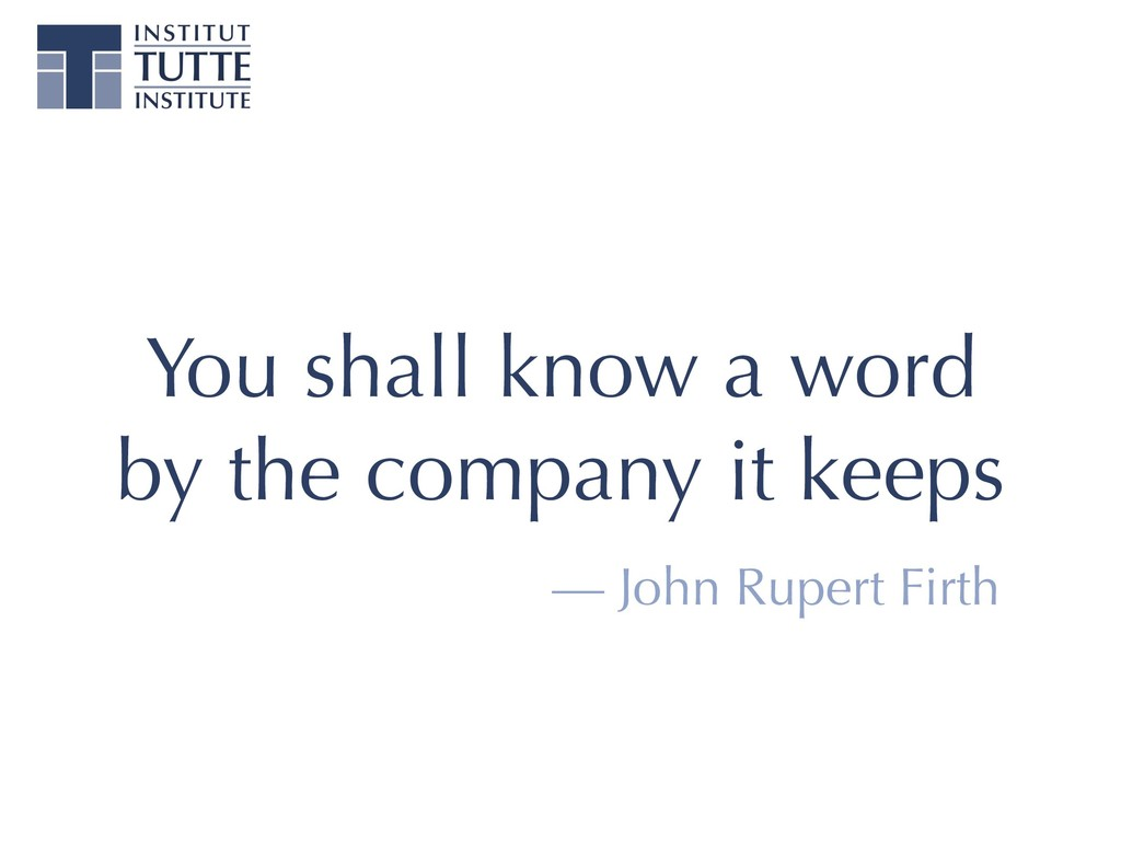 You shall know a word by the company it keeps —...