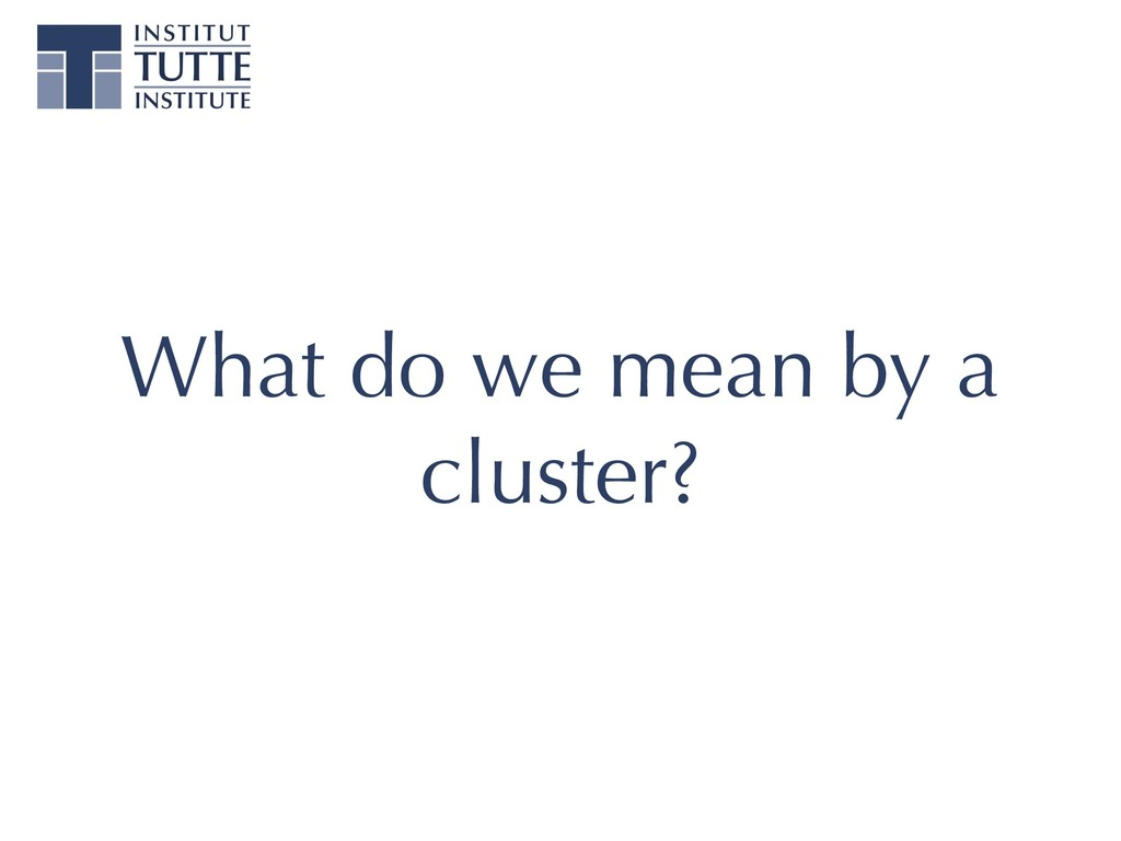 What do we mean by a cluster?