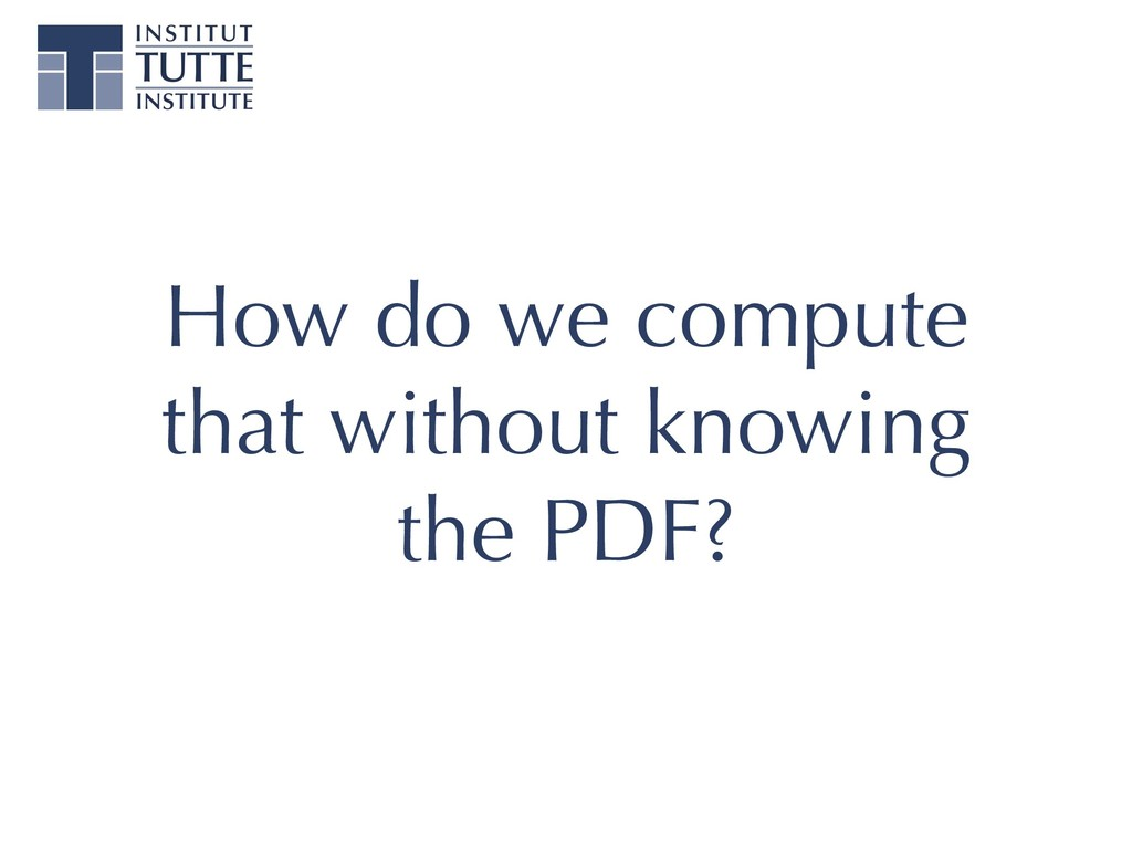 How do we compute that without knowing the PDF?