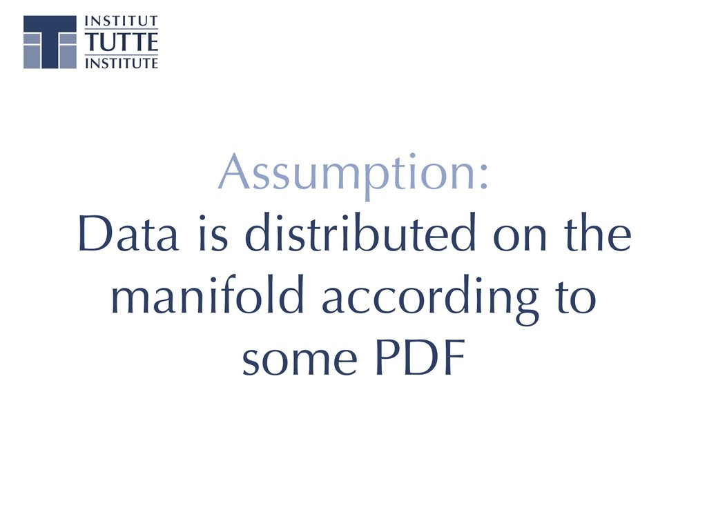 Assumption: Data is distributed on the manifold...