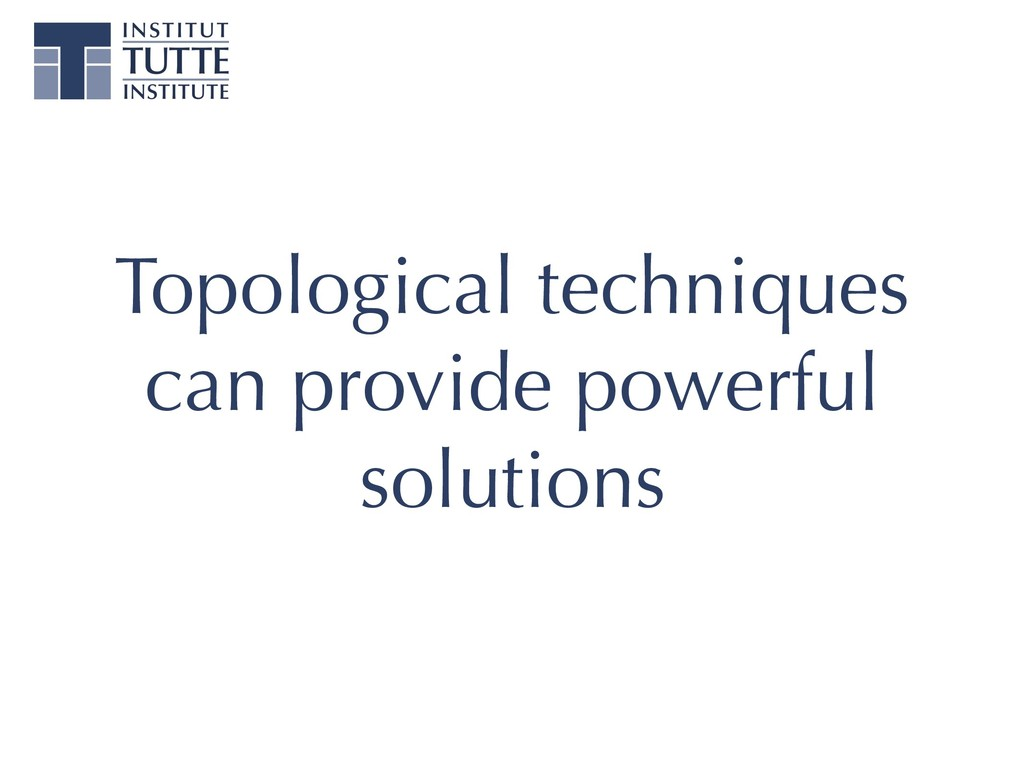 Topological techniques can provide powerful sol...