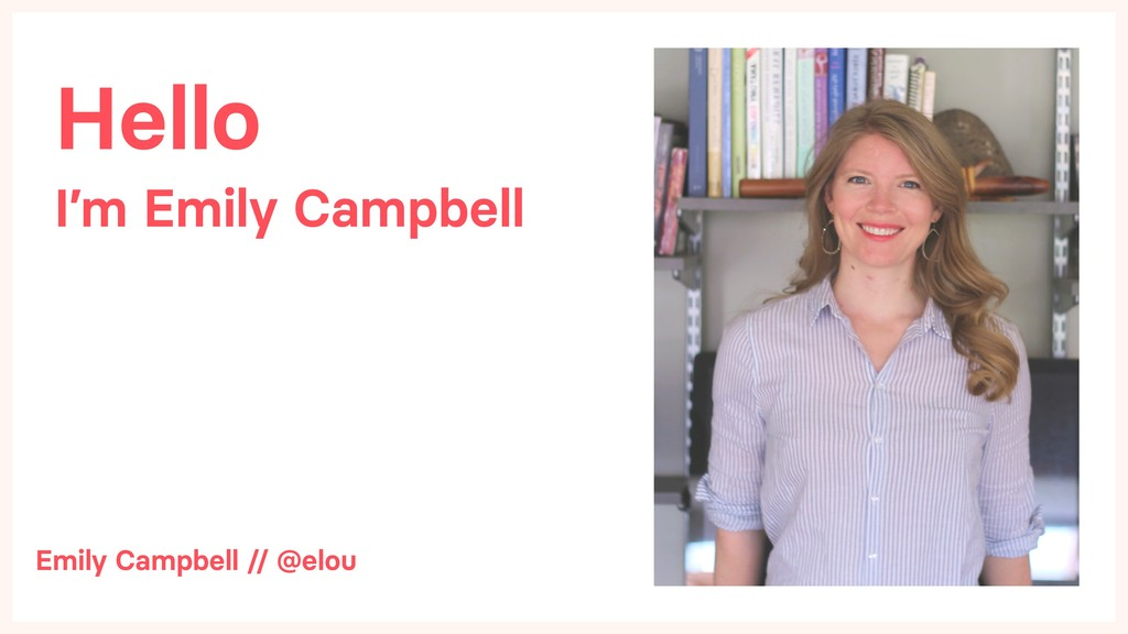 Hello I'm Emily Campbell Emily Campbell // @elou