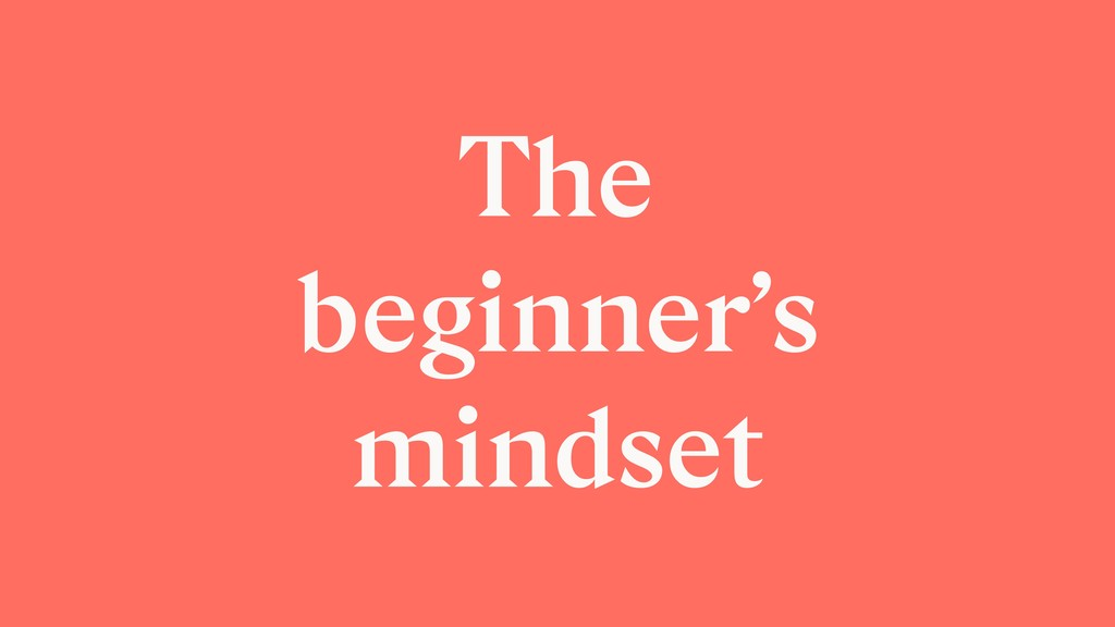 The beginner's mindset