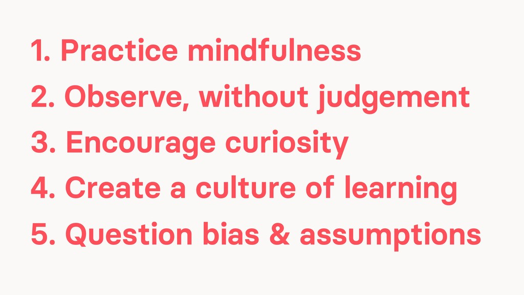 1. Practice mindfulness 2. Observe, without jud...