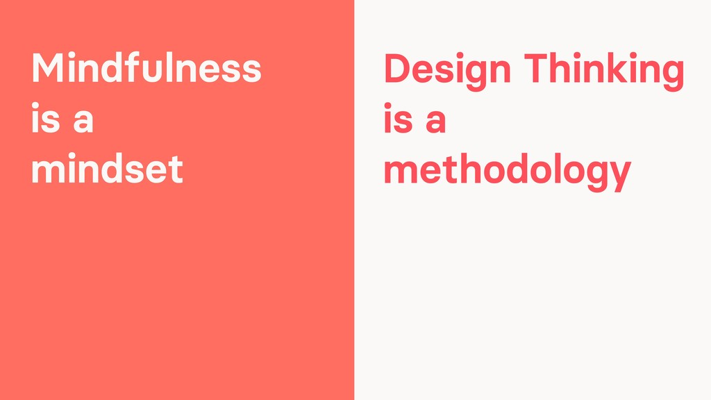 Mindfulness is a mindset Design Thinking is a m...