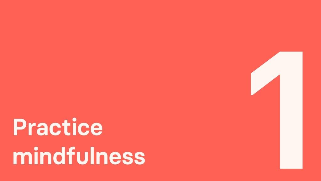 Practice mindfulness 1