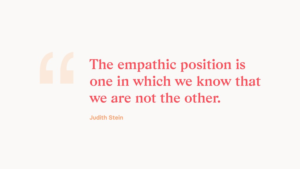"""The empathic position is one in which we know ..."