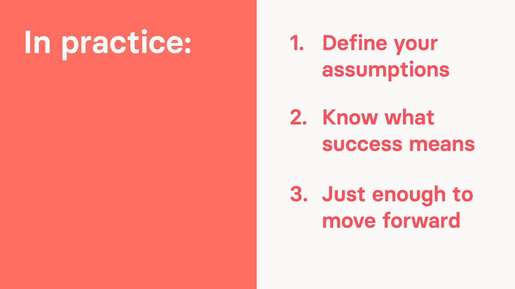 In practice: 1. Define your assumptions 2. Know...