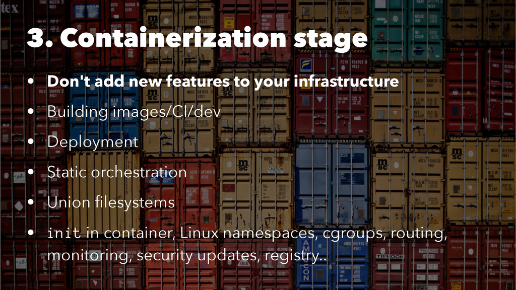3. Containerization stage • Don't add new featu...