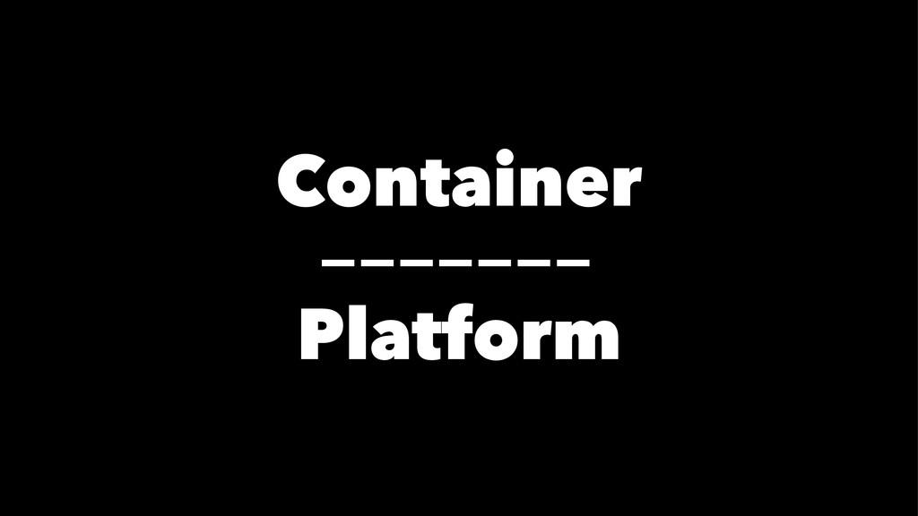 Container ------- Platform