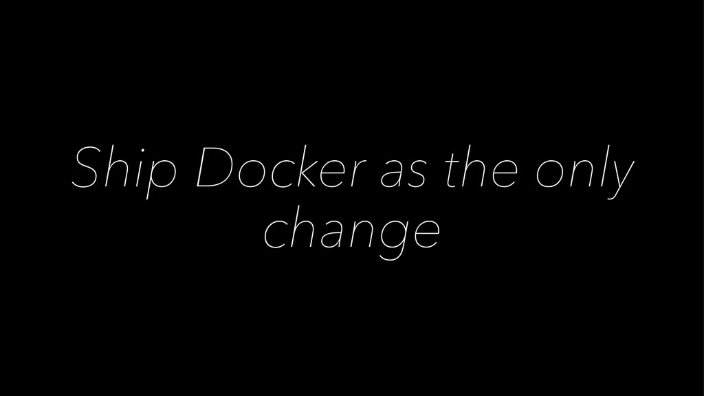 Ship Docker as the only change