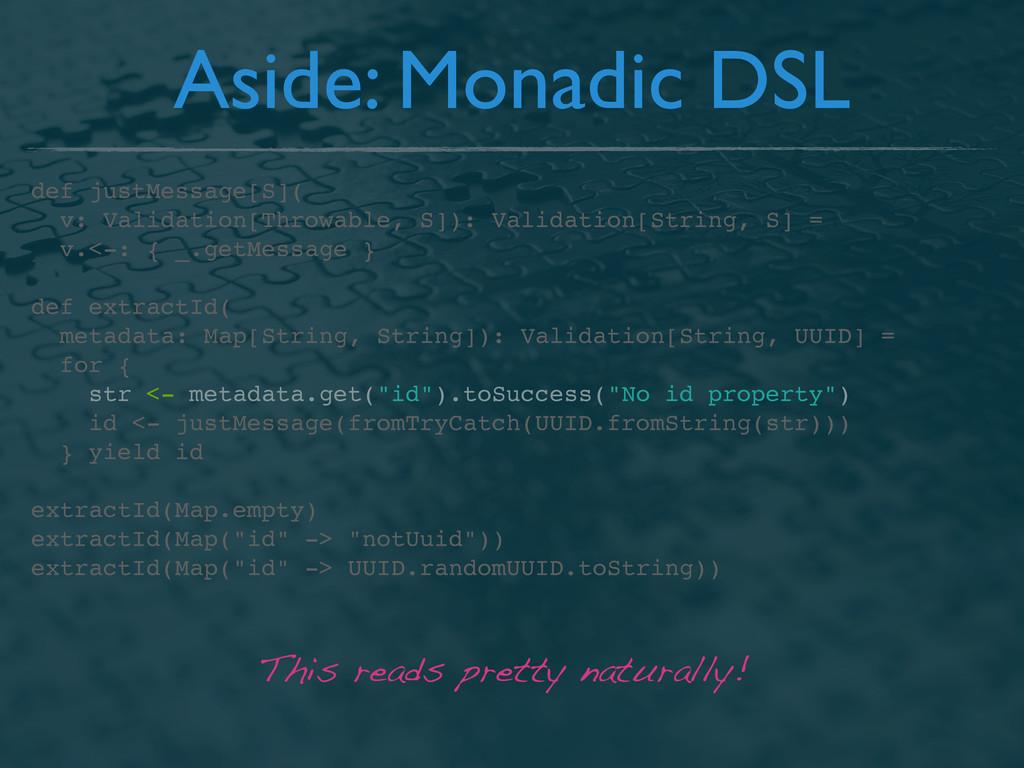 Aside: Monadic DSL def justMessage[S]( v: Valid...