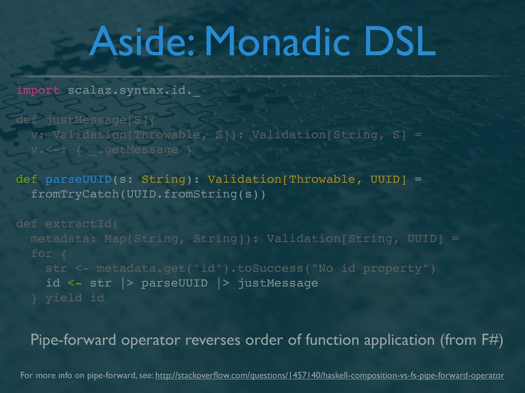 Aside: Monadic DSL import scalaz.syntax.id._ de...
