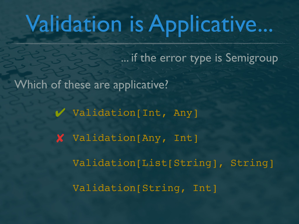 Validation is Applicative... ... if the error t...