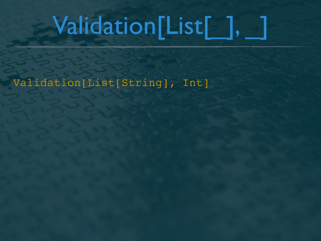 Validation[List[_], _] Validation[List[String],...