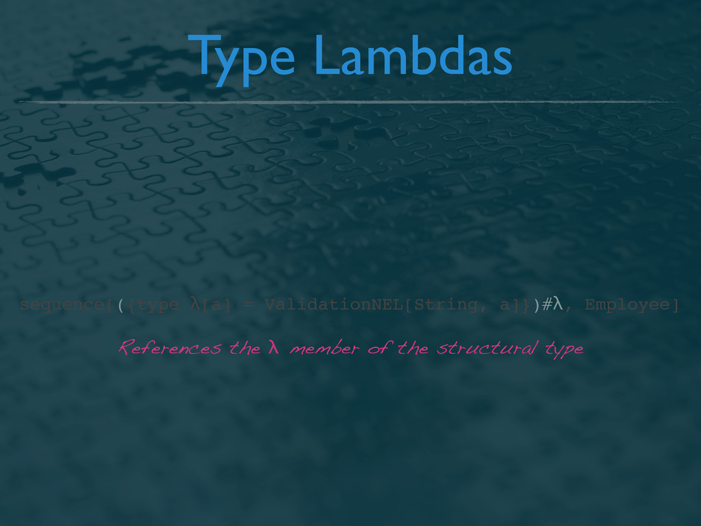 Type Lambdas sequence[({type λ[a] = ValidationN...