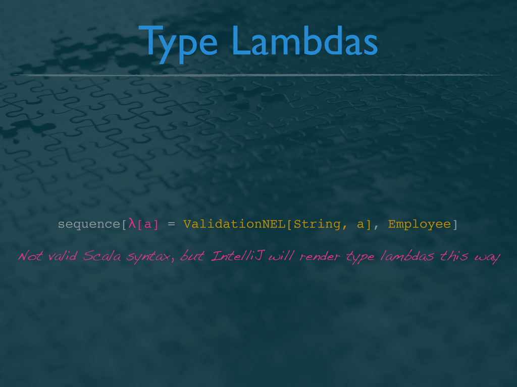 Type Lambdas Not valid Scala syntax, but Intell...