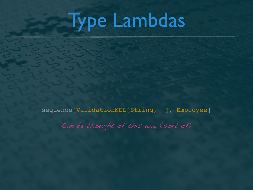 Type Lambdas Can be thought of this way (sort o...
