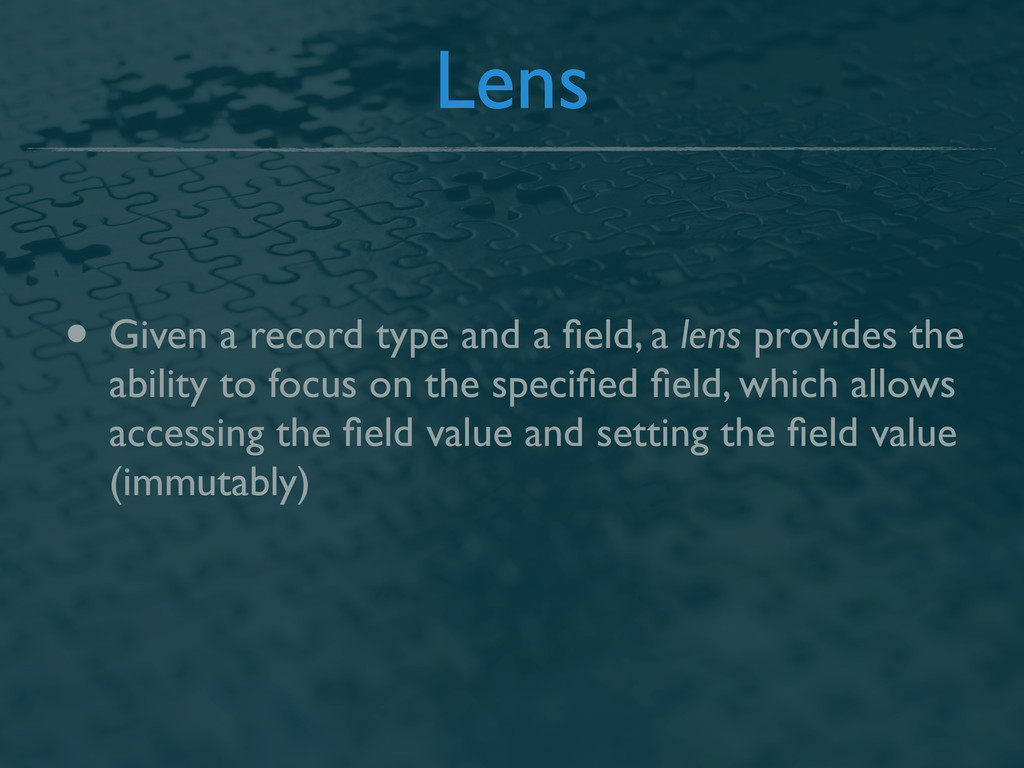 Lens • Given a record type and a field, a lens p...