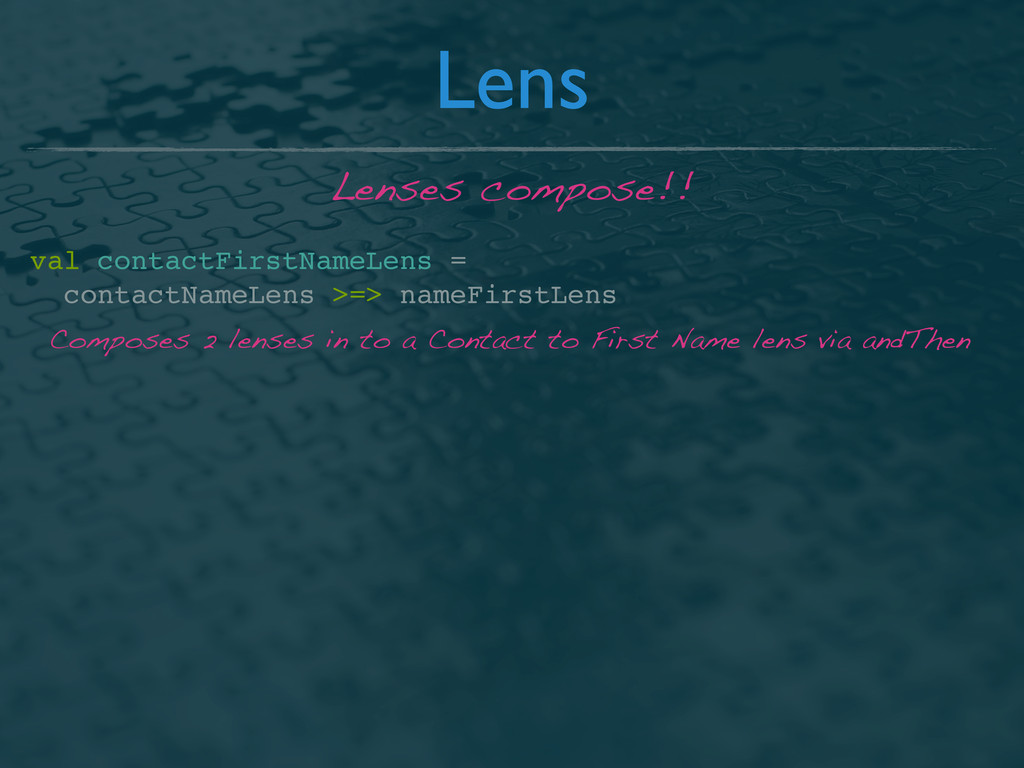 val contactFirstNameLens = contactNameLens >=> ...