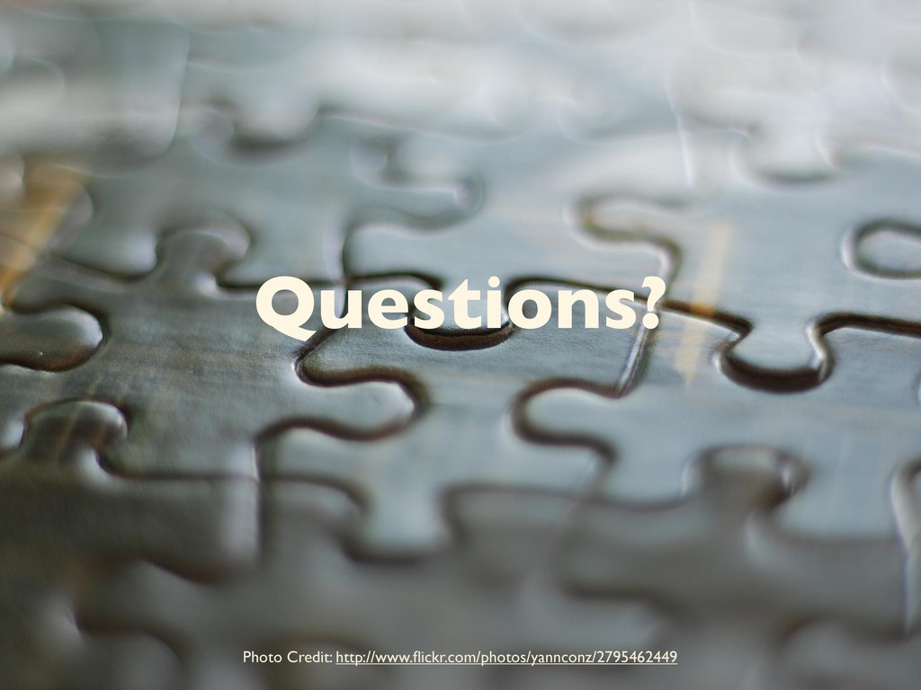 Questions? Photo Credit: http://www.flickr.com/p...