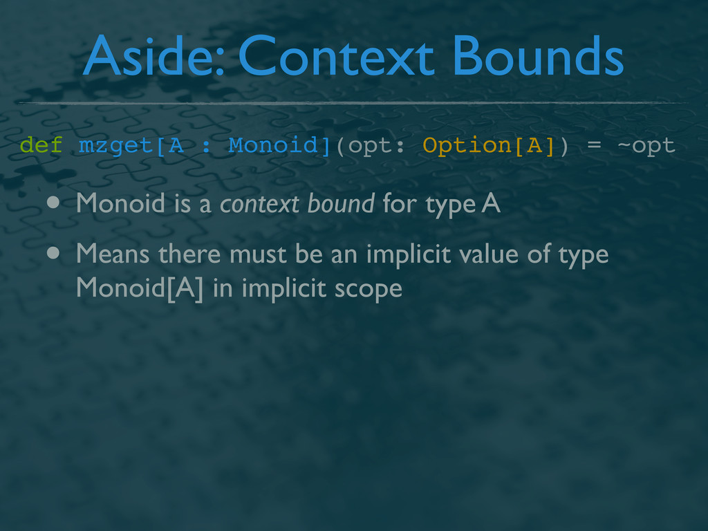 Aside: Context Bounds def mzget[A : Monoid](opt...