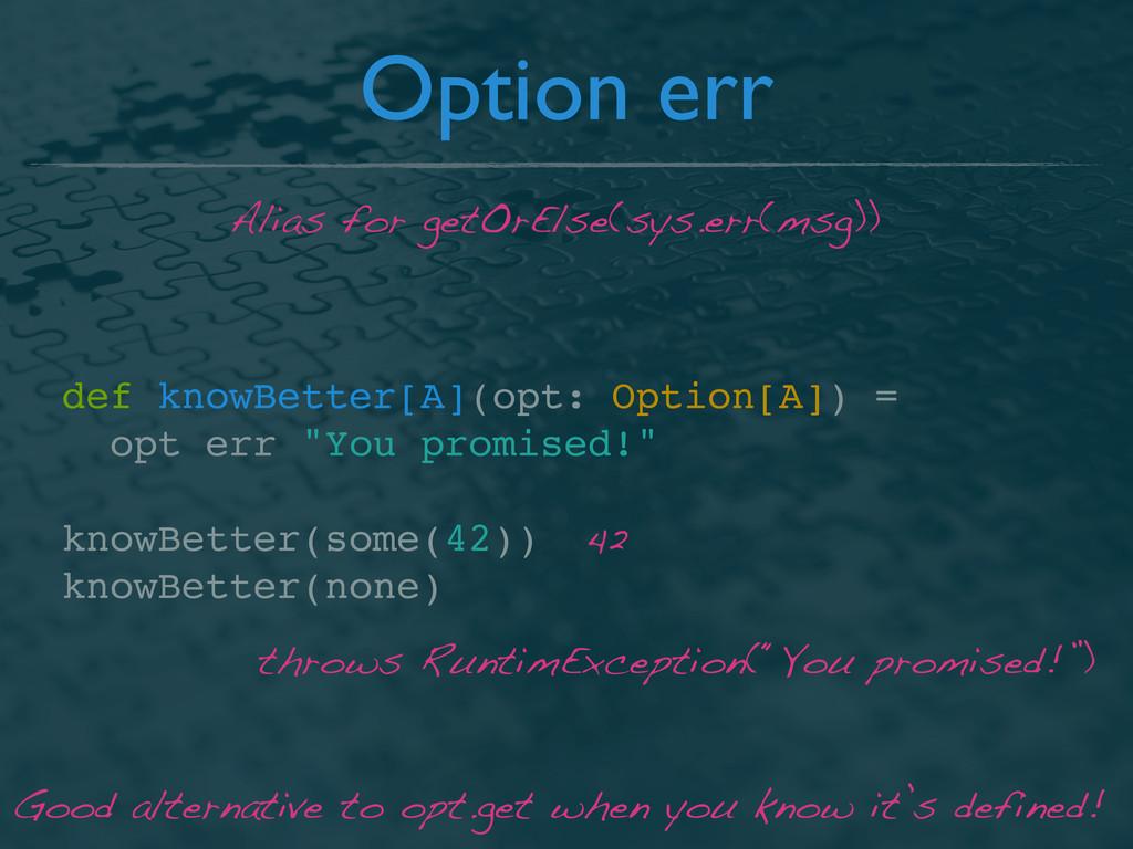 Option err def knowBetter[A](opt: Option[A]) = ...