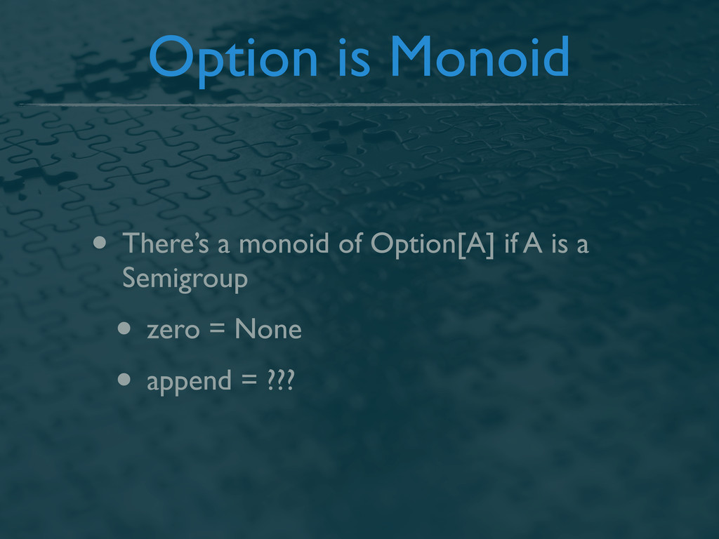 Option is Monoid • There's a monoid of Option[A...