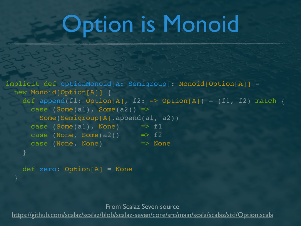 Option is Monoid implicit def optionMonoid[A: S...