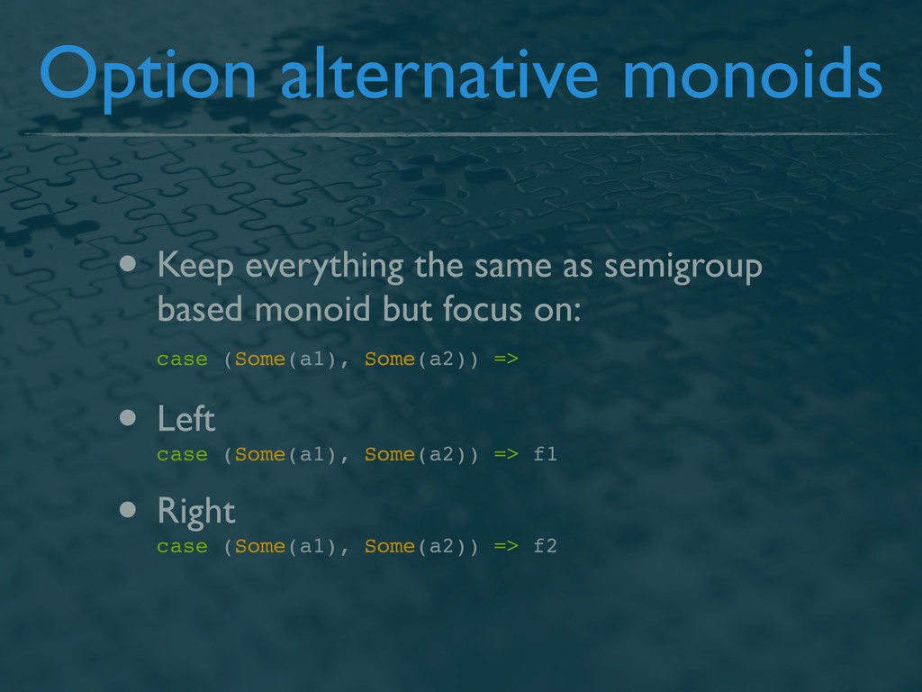 Option alternative monoids • Keep everything th...