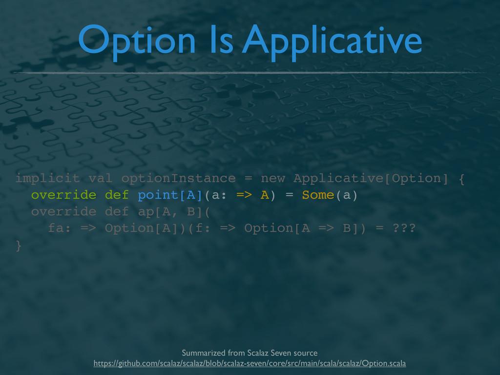 implicit val optionInstance = new Applicative[O...