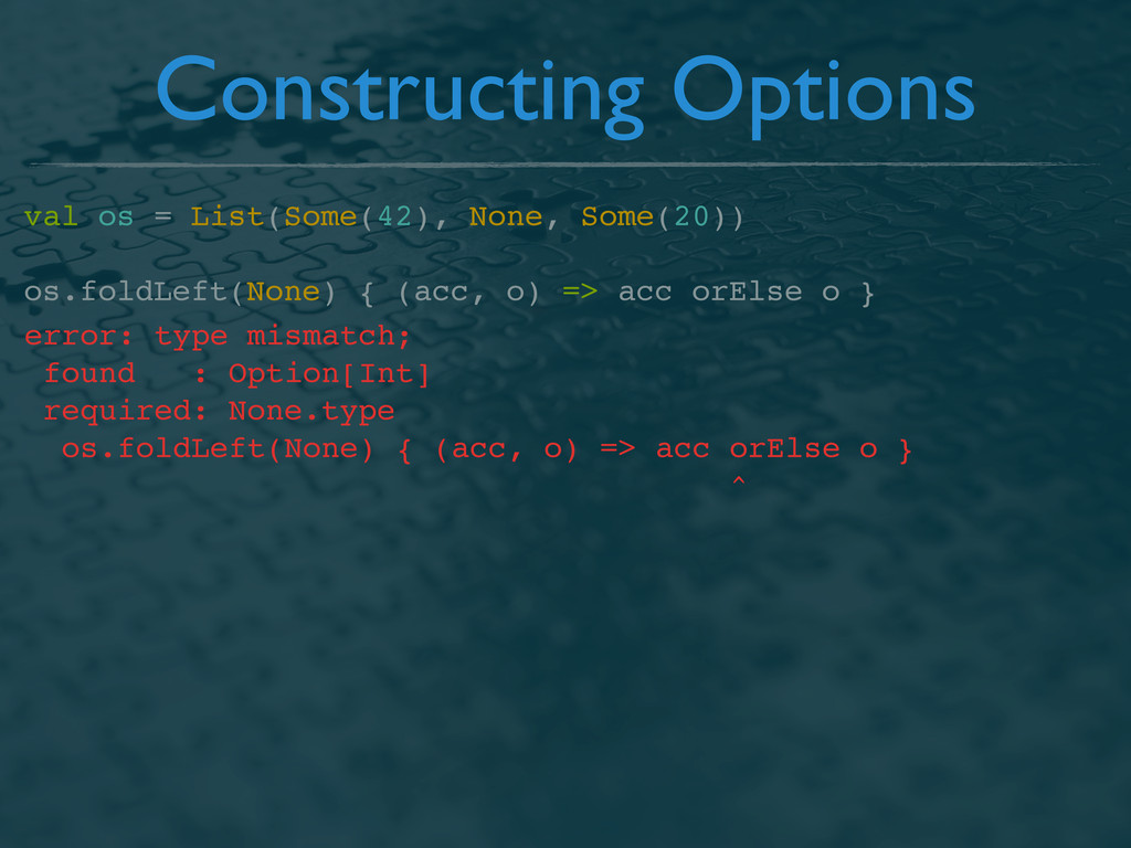 Constructing Options val os = List(Some(42), No...