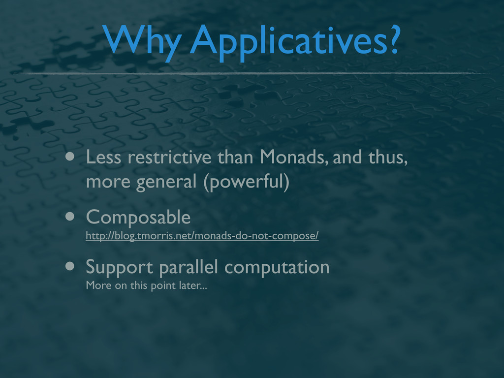 Why Applicatives? • Less restrictive than Monad...