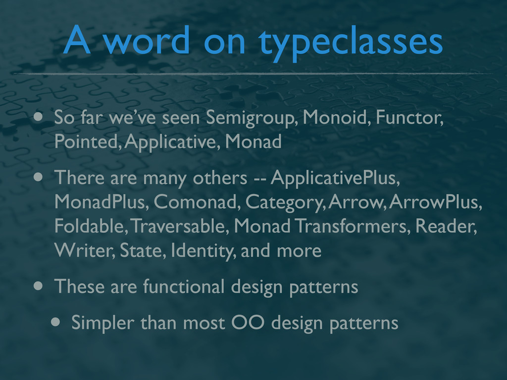 A word on typeclasses • So far we've seen Semig...