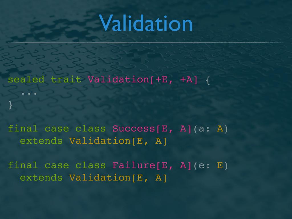 sealed trait Validation[+E, +A] { ... } final c...