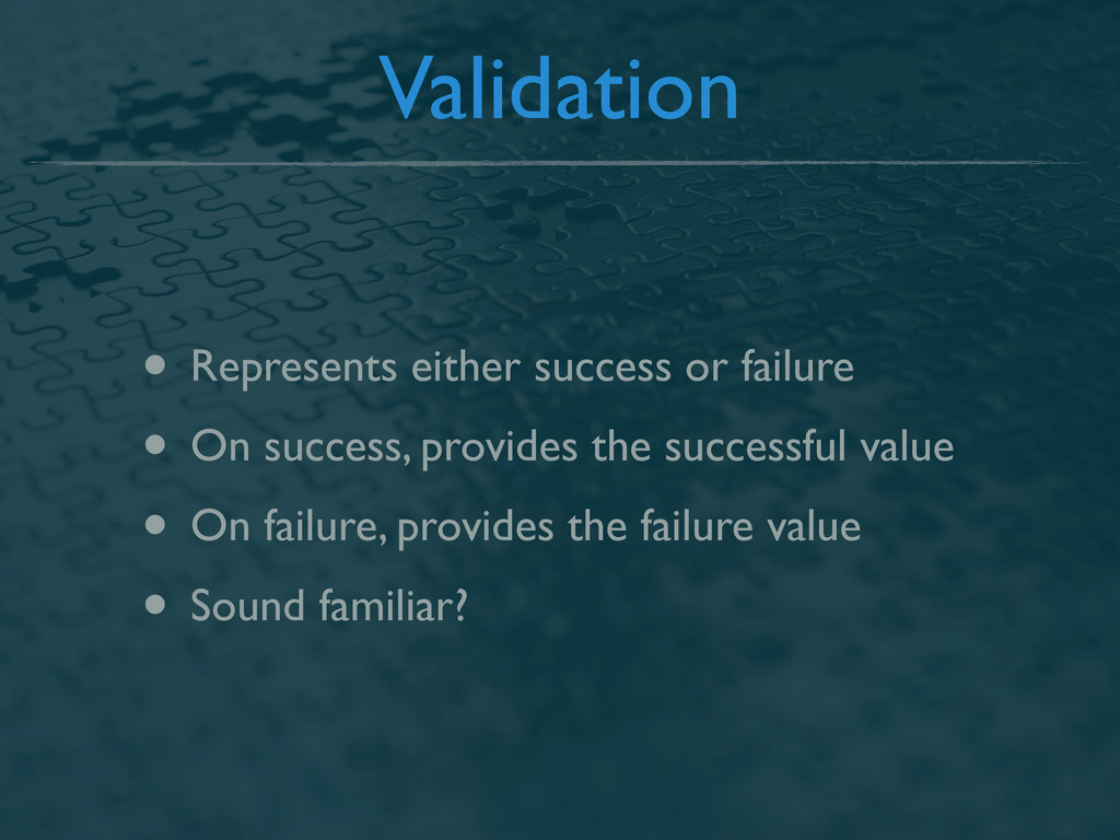 Validation • Represents either success or failu...