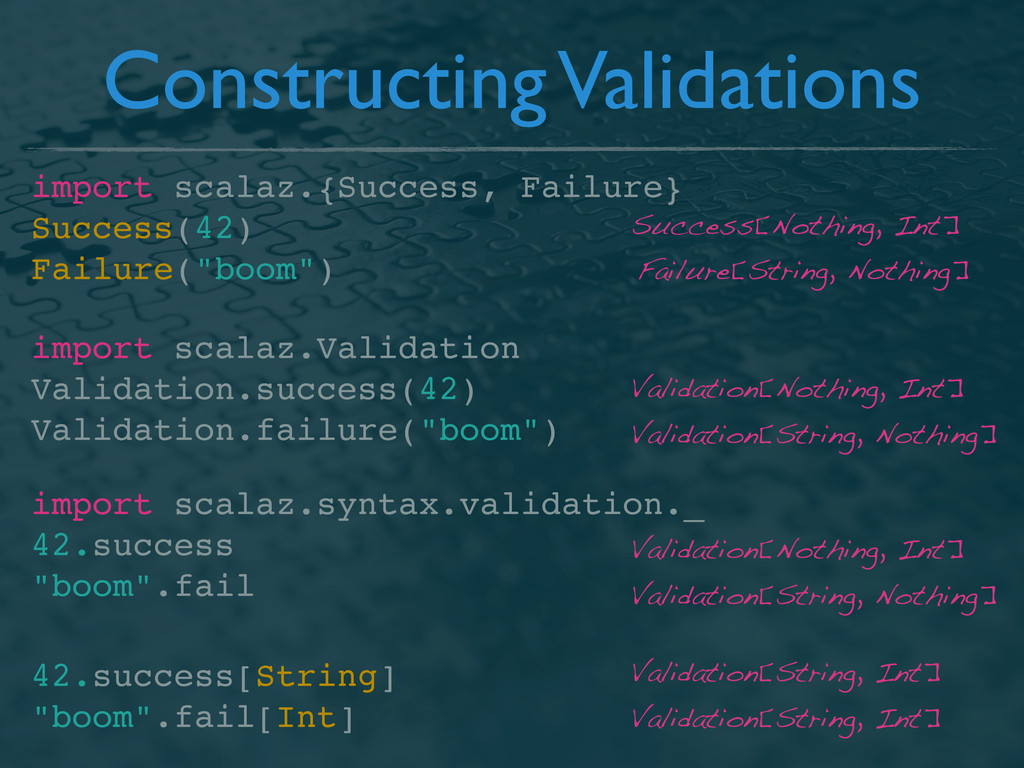 import scalaz.{Success, Failure} Success(42) Fa...