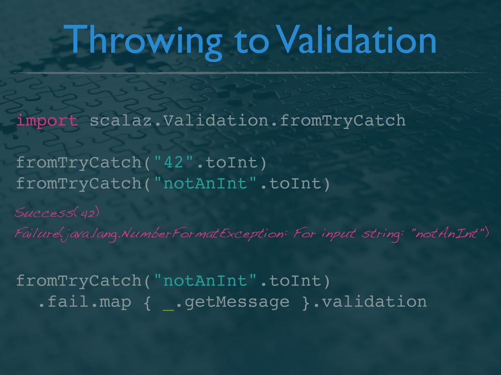 import scalaz.Validation.fromTryCatch fromTryCa...