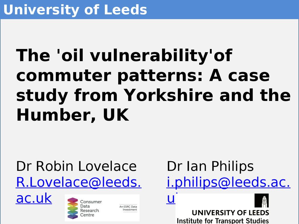 1 Dr Ian Philips i.philips@leeds.ac. uk The 'oi...